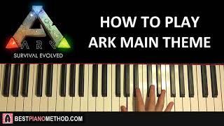 HOW TO PLAY - ARK Survival Evolved - Main Theme Music (Piano Tutorial Lesson)