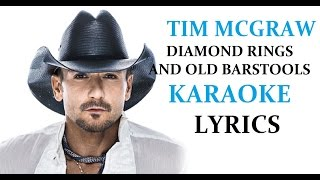 TIM MCGRAW - DIAMOND RINGS AND OLD BARSTOOLS KARAOKE VERSION LYRICS