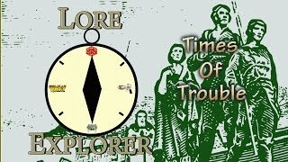 Lore Explorer: Times of Trouble
