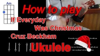 How to play If Everyday Was Christmas by Cruz Beckham Ukulele Chords