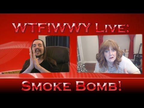 WTFIWWY Live - Smoke Bomb! - 4/11/16