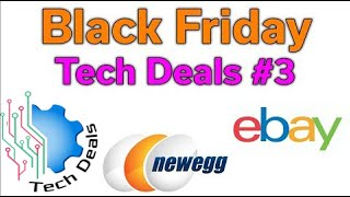 Black Friday - Tech Deals #3 - Amazon, NewEgg, & EBay