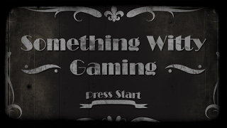 "Something Witty Gaming Highlights - January 2017: ""Flaming Werebadgers and Where to Find Them"""