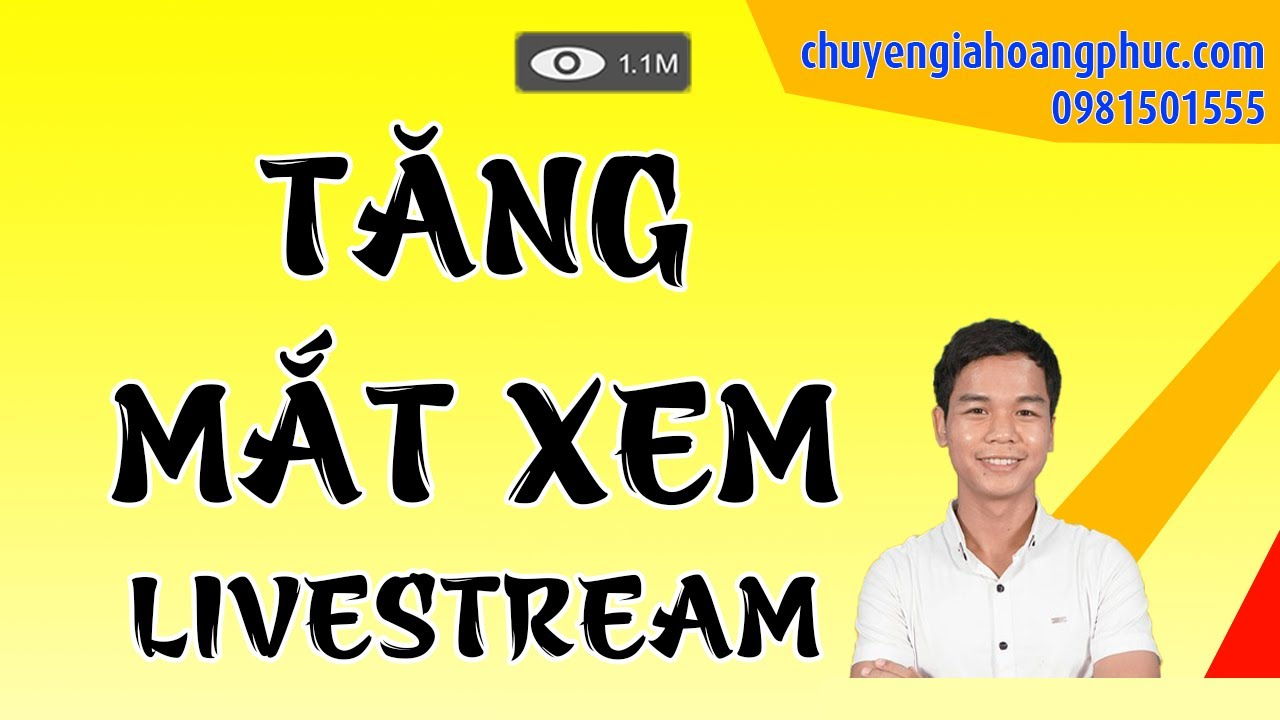 Cách Tăng Mắt Xem Livestream – Livestream Hiểu Quả