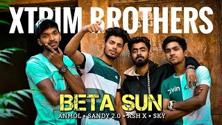 BETA SUN - ASH X ft. SKY, SANDY 2.0, ANMOL | XTRIM BROTHERS