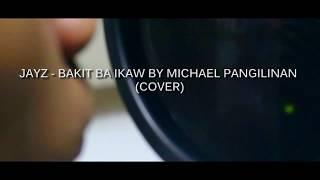 Jayz - Bakit Ba Ikaw By Michael Pangilinan (Cover)