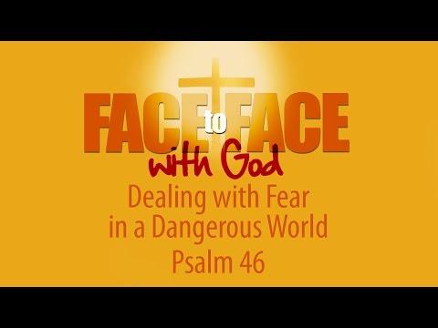 Dealing with Fear in a Dangerous World - Psalm 46