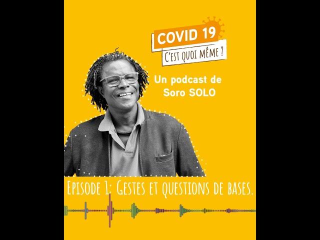 COVID 19, C'est quoi même  -  Gestes et questions de bases