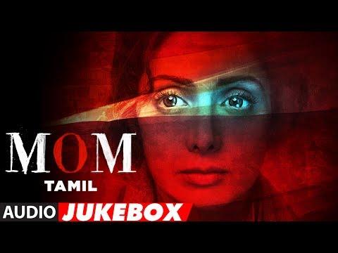MOM Jukebox || Mom Tamil Songs || Sridevi Kapoor,Akshaye Khanna,Nawazuddin Siddiqui || Tamil Songs