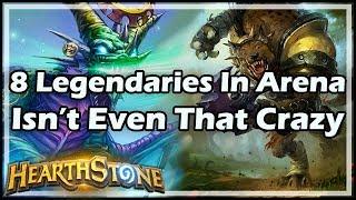 [Hearthstone] 8 Legendaries In Arena Isn't Even That Crazy