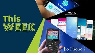 This Week | Xiaomi MIUI 10, WhatsApp Suspicious Link, Bitcoin Ban, Jio Phone 2