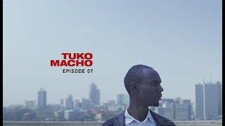 Tuko Macho: Episode 07 [2016]