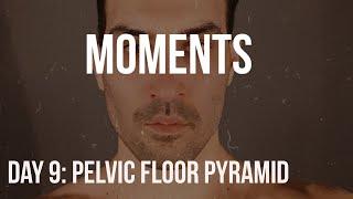 DAY 9 PELVIC FLOOR PYRAMID: MOMENTS BY JOSHUA LIPSEY