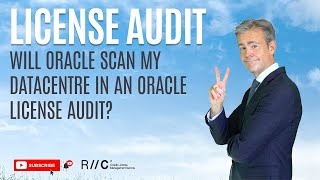 Will Oracle scan my datacentre in an license audit?