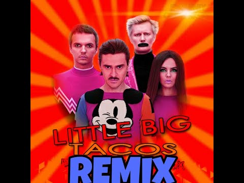 LITTLE BIG - TACOS REMIX