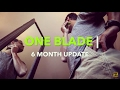 One Blade  | my 6 month update