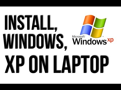 HOW TO INSTALL WINDOWS XP ON LAPTOP