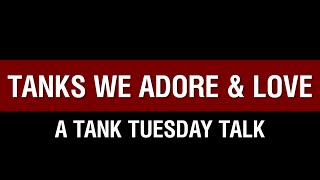 World of Tanks PC - Tanks We Adore and Love - Tank Talk Tuesday
