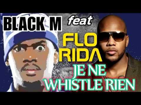 Black M feat Flo Rida - Je ne whistle rien