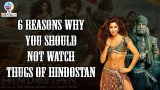 6 Reasons why you should not watch Thugs of Hindostan | BrainWash