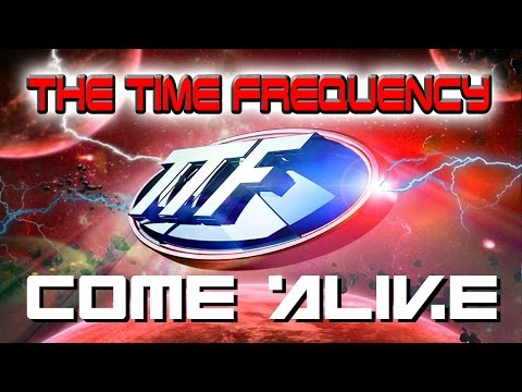 TTF - The Time Frequency - Come Alive