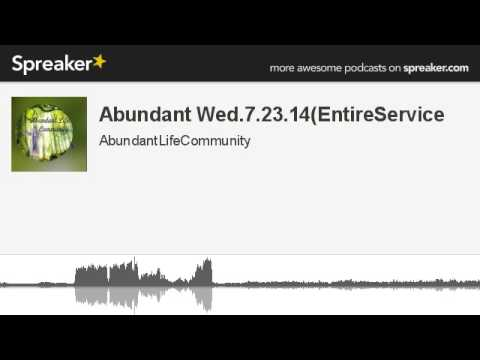 Abundant Wed.7.23.14(EntireService (made with Spreaker)