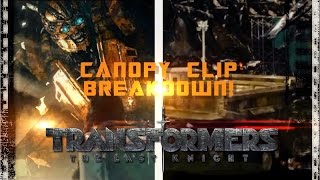 Canopy Clip Breakdown-TRANSFORMERS THE LAST KNIGHT DISCUSSION PT 35