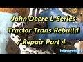 Part 4 John Deere L Series Transmission Rebuild / Repair Differential and Motor