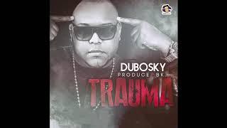 Dubosky - Trauma (Audio Oficial)