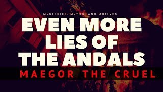 Game of Thrones/ASOIAF Theories | Even More Lies of the Andals | Maegor the Cruel
