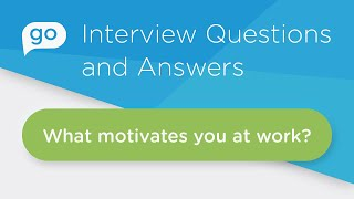 What Motivates You At Work? Interview Question