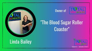"""The Blood Sugar Roller Coaster"" - Linda Bailey - The Total You Show - S3 E2 Part 2"