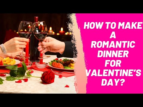 How to Make a Romantic Dinner for Valentine's Day