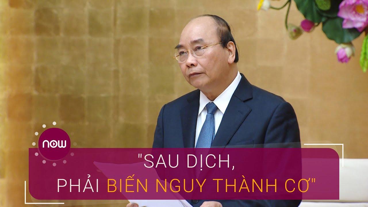 """Thủ tướng Nguyễn Xuân Phúc: """"Sau dịch, phải biến nguy thành cơ ..."""