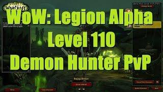 WoW: Legion (Alpha) - Level 110 Demon Hunter 2v2 Arena - Legion Demon Hunter PvP