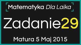 ZADANIE 29 - 5 Maj 2015 - Nowa Matura podstawowa z Matematyki