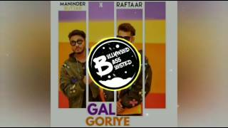 Gal Goriye (Remix) | Raftaar & Maninder Buttar | Bass Boosted |