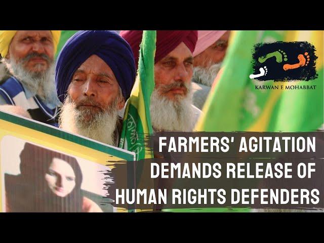 Farmers Agitation Demands Release Of Human Rights Defenders | #HumLog | Karwan e Mohabbat