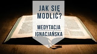 Jak się modlić? Medytacja ignacjańska