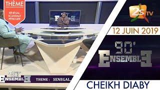 90' ENSEMBLE DU 12 JUIN 2019 - THÈME : SÉNÉGAL, SCANDALE PÉTROLIER...