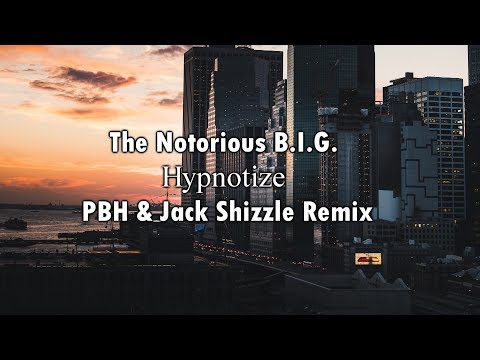 The Notorious B.I.G. - Hypnotize (PBH & Jack Shizzle Remix)