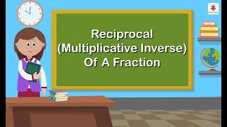 Reciprocal Multiplicative Inverse Of A Fraction | Maths For Kids | Grade 5 | Periwinkle