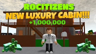 Rocitizens: NEW LUXURY CABIN?!? - HOW TO GET IT - (Roblox) [New House Added] [February 2017]