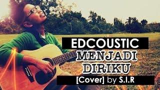 EDCOUSTIC - Menjadi Diriku - (cover by S.I.R)