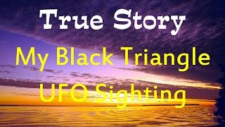 My Black Triangle UFO sighting - a true story