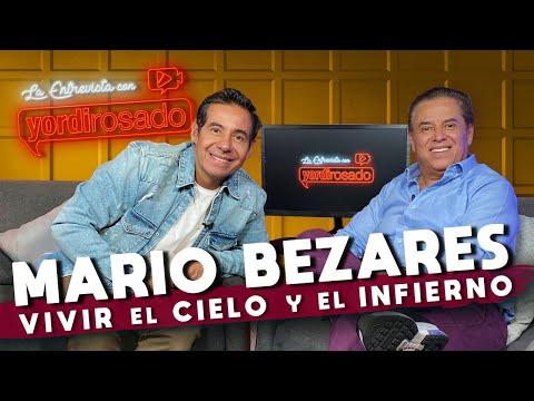 MARIO BEZARES, VIVIR el CIELO y el INFIERNO | La entrevista con Yordi Rosado