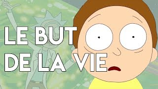 Rick et Morty: le but de la vie