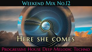 Here She Comes 🎶 Weekend Mix 12 Progressive House Deep Melodic Techno🎧Compiled \u0026 Mixed By EarBliss