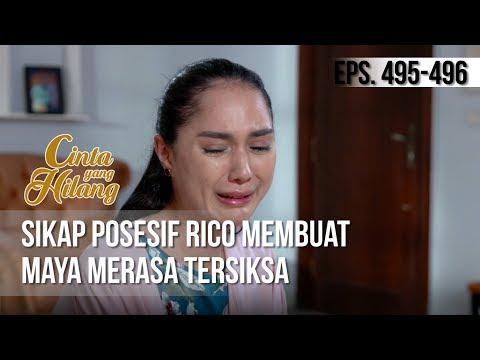 CINTA YANG HILANG - Sikap Posesif Rico Membuat Maya Merasa Tersiksa [22 April 2019]
