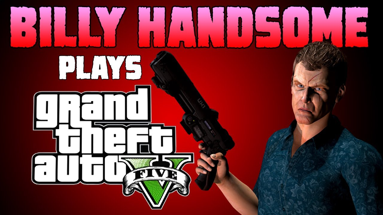 Billy Handsome Plays Grand Theft Auto V Random Stuff Youtube